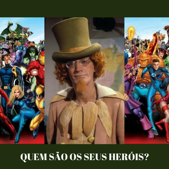 QUEM SÃO OS SEUS HERÓIS_